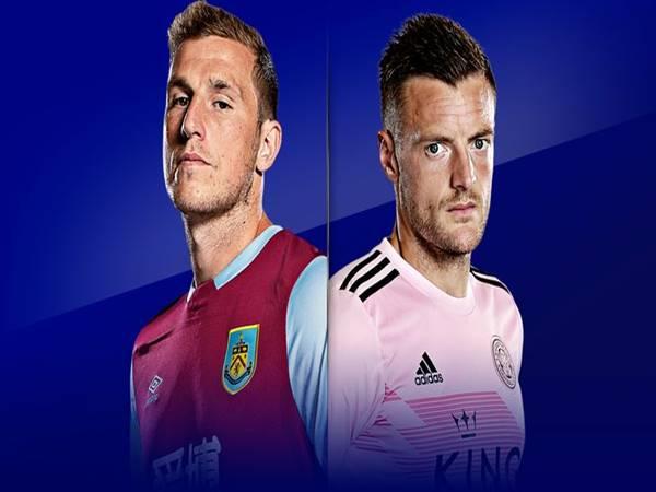 Nhận định Burnley vs Leicester, 01h00 ngày 04/3