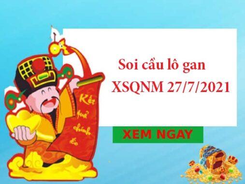 Soi cầu lô gan XSQNM 27/7/2021 hôm nay